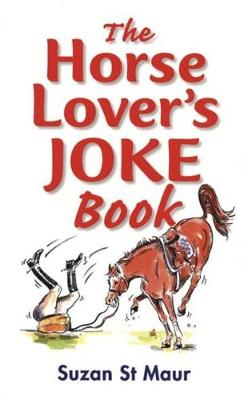 The Horse Lover's Joke Book: Over 400 Gems of Horse-related Humour (Paperback)