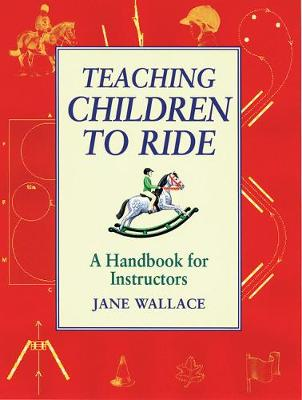 Teaching Children to Ride: A Handbook for Instuctors (Paperback)
