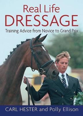 Real Life Dressage: Training Advice from Novice to Grand Prix (Paperback)