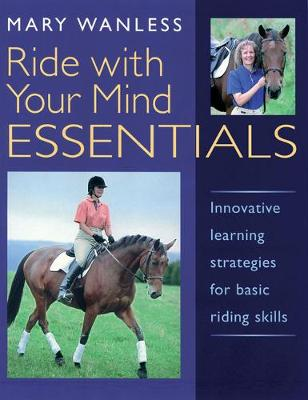 Ride with Your Mind ESSENTIALS: Innovative Learning Strategies for Basic Riding Skills (Paperback)