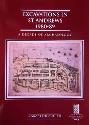 Excavations in St. Andrews 1980-89: A Decade of Archaeology (Paperback)