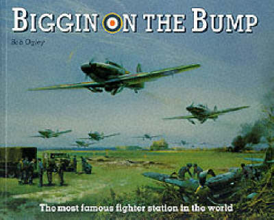 Biggin on the Bump: The Most Famous Fighter Station in the World (Paperback)