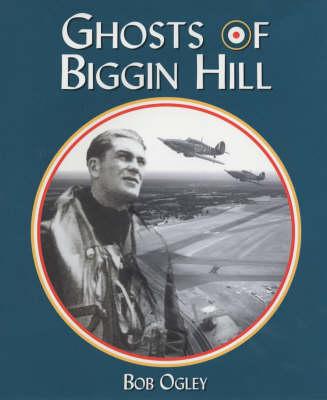 The Ghosts of Biggin Hill (Hardback)