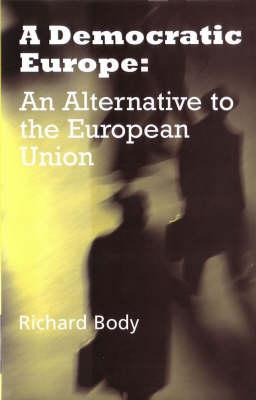 A Democratic Europe: The Alternative to the European Union (Paperback)