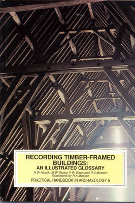 Recording Timber-Framed Buildings: An Illustrated Glossary - Practical handbooks 5 (Paperback)