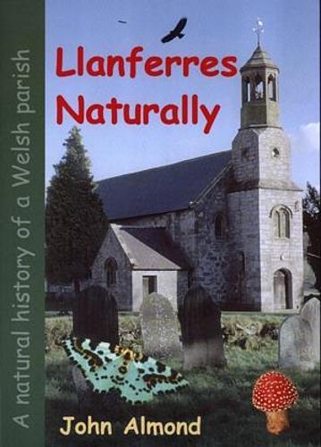 Llanferres Naturally: A Natural History of a Welsh Parish (Paperback)