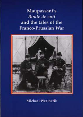 Maupassant's Boule De Suif and the Tales of the Franco-Prussian War (Paperback)
