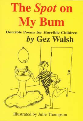 The Spot on My Bum: Horrible Poems for Horrible Children (Paperback)