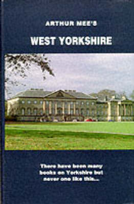 West Yorkshire: The County Too Big For Words - The King's England (Hardback)