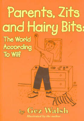 Parents, Zits and Hairy Bits: The World According to Wilf (Paperback)