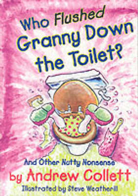 Who Flushed Granny Down the Toilet: Potty Poems to Pull Your Chain - Potty Poets S. (Paperback)