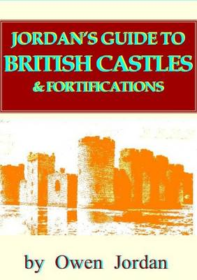 Jordan's Guide to British Castles and Fortifications (Hardback)