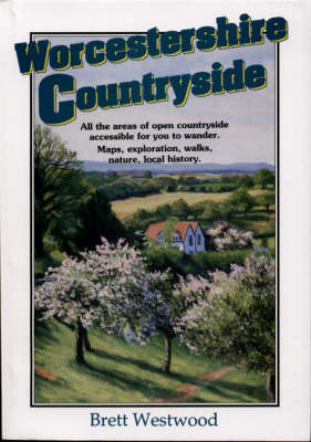 Worcestshire Countryside: All the Areas of Open Countryside Accessible for You to Wander - Countryside S. (Paperback)