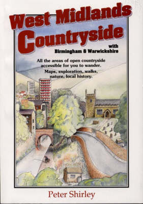 West Midlands Countryside with Birmingham & Warwickshire: All the Areas of Open Countryside Accessible for You to Wander - Countryside S. (Paperback)