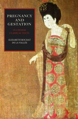 Pregnancy and Gestation: In Chinese Classical Texts (Paperback)