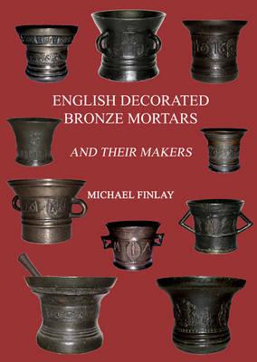 English Decorated Bronze Mortars (Hardback)