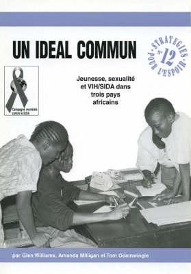 Un Ideal Commun: Jeunesse, Sexualite Et VIH/SIDA Dans Trois Pays Africains - Strategies pour l'Espoir no. 12 (Paperback)