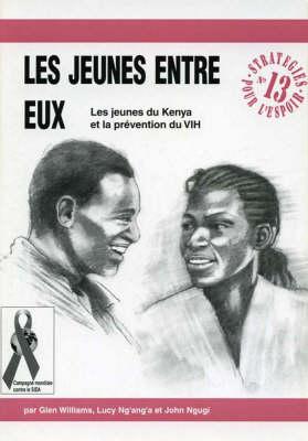 Les Jeunes Entre Eux: Les Jeunes Du Kenya Et La Prevention Du VIH - Strategies pour l'Espoir no. 13 (Paperback)