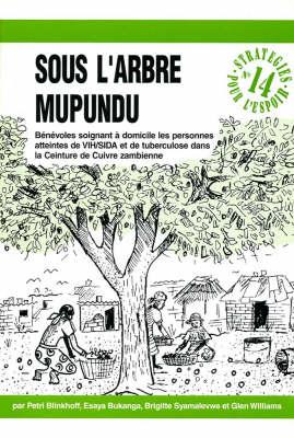 Sous L'Arbre Mupundu: Benevoles Soignant a Domicile Les Personnes Atteintes De VIH/SIDA Et De Tuberculose Dans La Ceinture De Cuivre Zambienne - Strategies pour l'Espoir no. 14 (Paperback)
