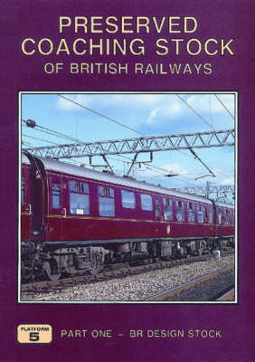 Preserved Coaching Stock of British Railways: BR Design Stock Pt. 1 (Paperback)