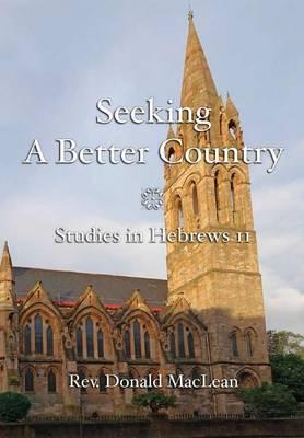 Seeking a Better Country: Studies in Hebrews 11 (Paperback)