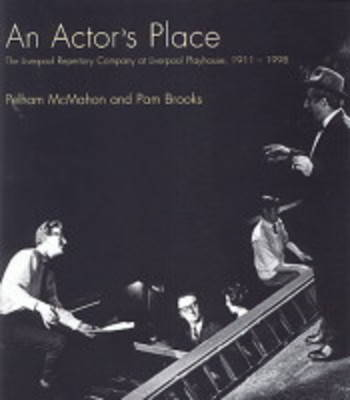 An Actor's Place: The Liverpool Repertory Company at Liverpool Playhouse, 1911-1998 (Paperback)