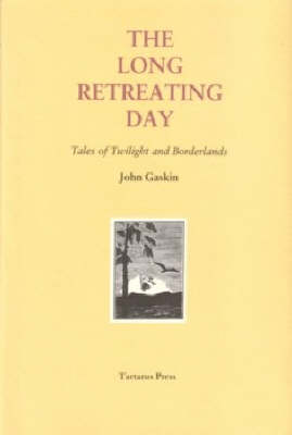 The Long Retreating Day: Tales of Twilight and Borderlands (Hardback)