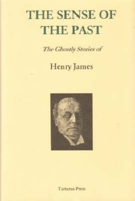 The Sense of the Past: The Ghostly Stories of Henry James (Hardback)