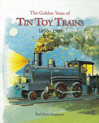The Golden Years of Tin Toy Trains (Hardback)