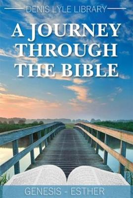 A Journey through the Bible - Genesis to Esther (Paperback)