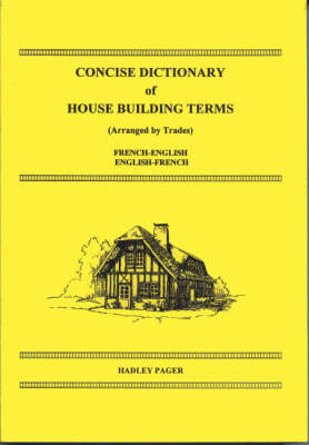 Concise Dictionary of House Building Terms (Arranged by Trades): French-English, English-French (Paperback)