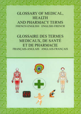 Glossary of Medical, Health and Pharmacy Terms: French-English English-French (Paperback)