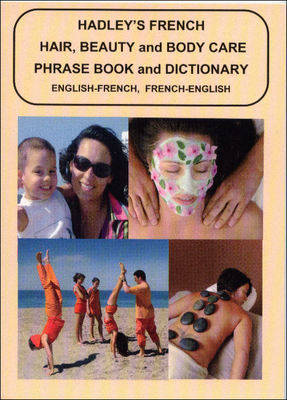 Hadley's French Hair, Beauty and Body Care Phrase Book and Dictionary: English - French and French - English (Paperback)