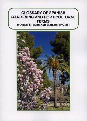 Glossary of Spanish Gardening and Horticultural Terms: Spanish - English , English - Spanish (Paperback)