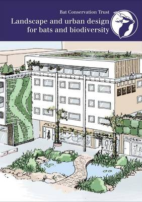 Landscape and Urban Design for Bats and Biodiversity (Paperback)