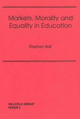Markets, Morality And Equality In Education - Hillcole Group paper 5 (Paperback)