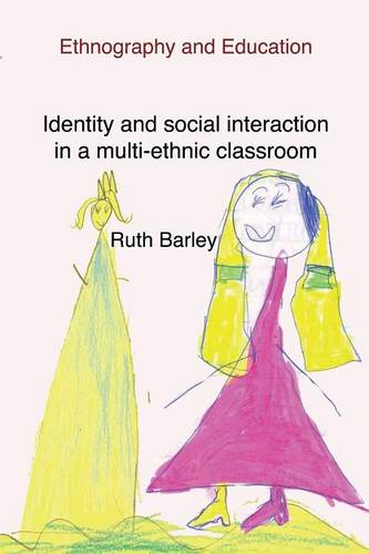 Identity And Social Interaction In A Multi-ethnic Classroom: Ethnography and Education (Paperback)