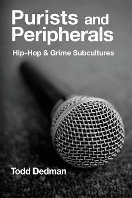 Purists And Peripherals: Hip-Hop and Grime subcultures (Hardback)