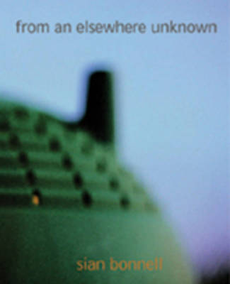 From an Else Where Unknown: Sian Bownell (Paperback)