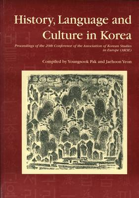 History, Language and Culture in Korea: Proceedings of the 20th Conference of the Association of Korean Studies in Europe (AKSE) (Paperback)