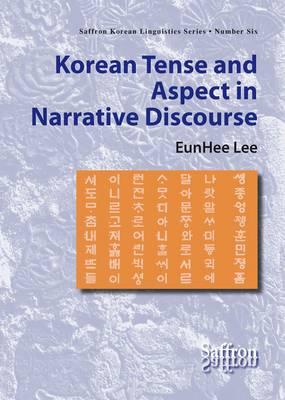 Korean Tense and Aspect in Narrative Discourse - Saffron Korean Linguistics Series 6 (Paperback)