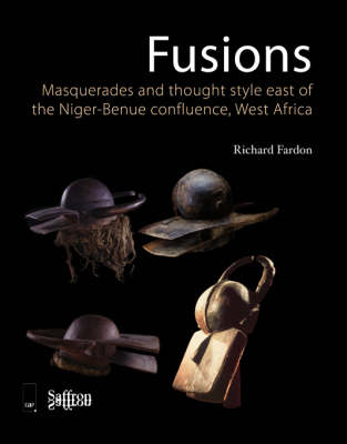 Fusions/Masquerades and Thought Style East of the Niger-Benue Confluence, West Africa: Masquerades and Thought Style East of the Niger-Benue Confluence, West Africa - Saffron Afriscopes v. 2 (Hardback)