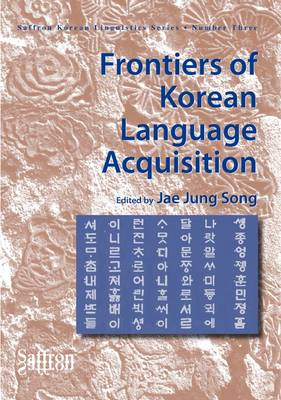 Frontiers of Korean Language Acquisition - Saffron Korean Linguistics Series v. 3 (Hardback)