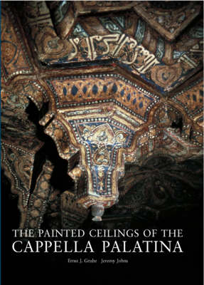 The Painted Ceilings of the Cappella Palatina 2005 - Islamic Art S. Supplement 1 (Hardback)