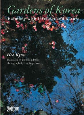 Gardens of Korea: Harmony with Intellect and Nature - Saffron Korea Library v. 5 (Hardback)