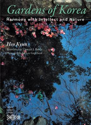 Gardens of Korea: Harmony with Intellect and Nature - Saffron Korea Library Series v. 5 (Paperback)