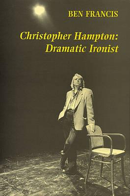Christopher Hampton: Dramatic Ironist (Hardback)