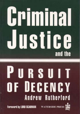 Criminal Justice and the Pursuit of Decency - Criminal policy (Paperback)