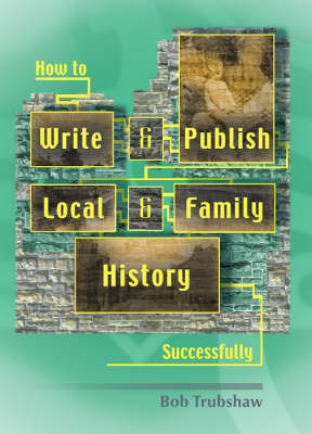 How to Write and Publish Local and Family History Successfully (Paperback)