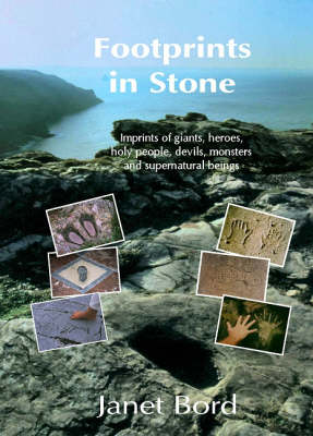 Footprints in Stone: The Significance of Foot- and Hand-prints and Other Imprints Left by Early Men,Giants,Heroes,Devils,Saints,Animals,Ghosts,Witches,Fairies and Monsters (Paperback)